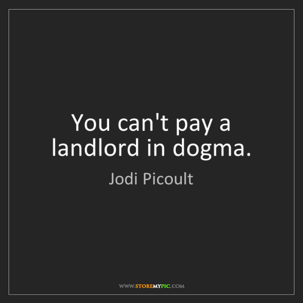 Jodi Picoult: You can't pay a landlord in dogma.