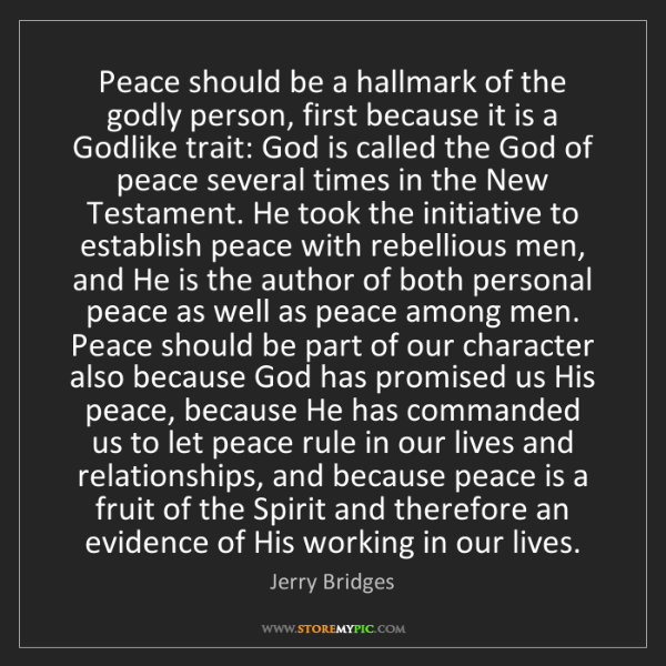 Jerry Bridges: Peace should be a hallmark of the godly person, first...