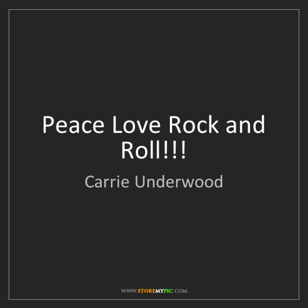 Carrie Underwood: Peace Love Rock and Roll!!!