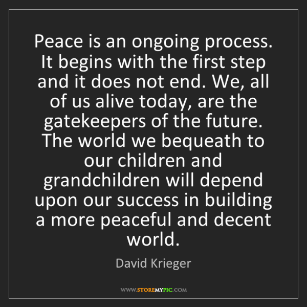 David Krieger: Peace is an ongoing process. It begins with the first...