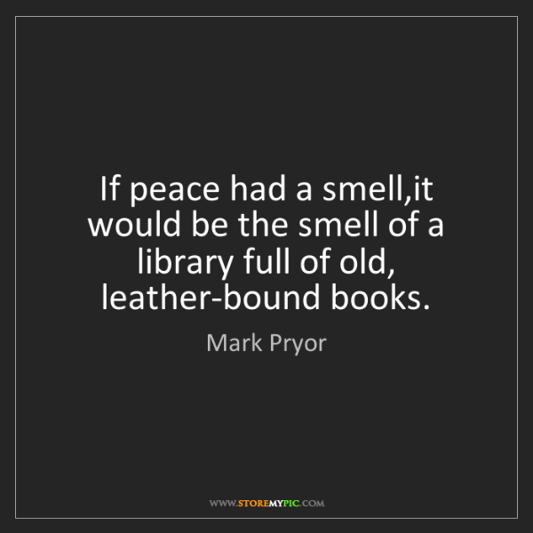 Mark Pryor: If peace had a smell,it would be the smell of a library...
