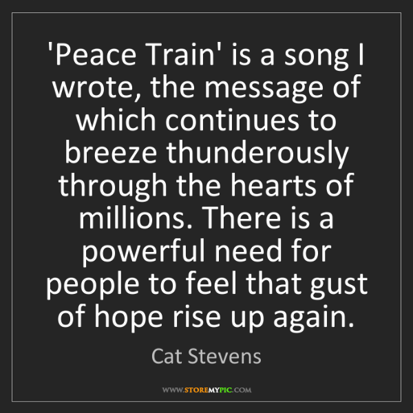 Cat Stevens: 'Peace Train' is a song I wrote, the message of which...