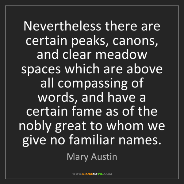 Mary Austin: Nevertheless there are certain peaks, canons, and clear...