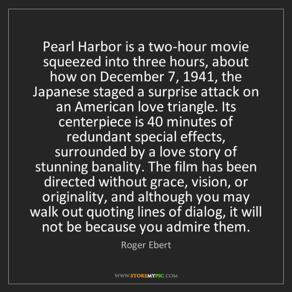 Roger Ebert: Pearl Harbor is a two-hour movie squeezed into three...