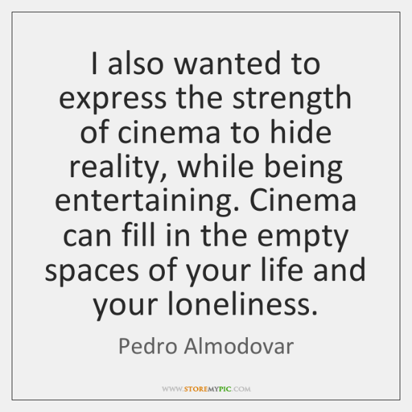 I also wanted to express the strength of cinema to hide reality, ...