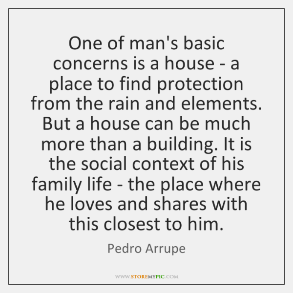 One of man's basic concerns is a house - a place to ...
