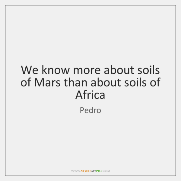 We know more about soils of Mars than about soils of Africa