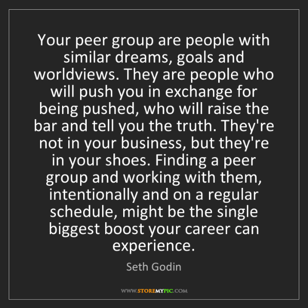 Seth Godin: Your peer group are people with similar dreams, goals...