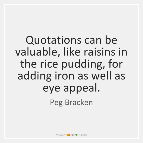 Quotations can be valuable, like raisins in the rice pudding, for adding ...