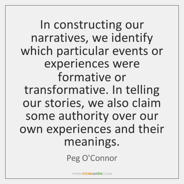 In constructing our narratives, we identify which particular events or experiences were ...