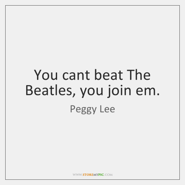 You cant beat The Beatles, you join em.