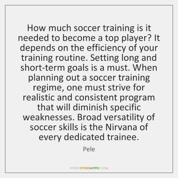 How much soccer training is it needed to become a top player? ...