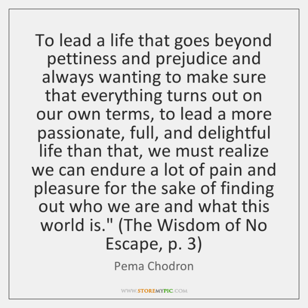 To lead a life that goes beyond pettiness and prejudice and always ...