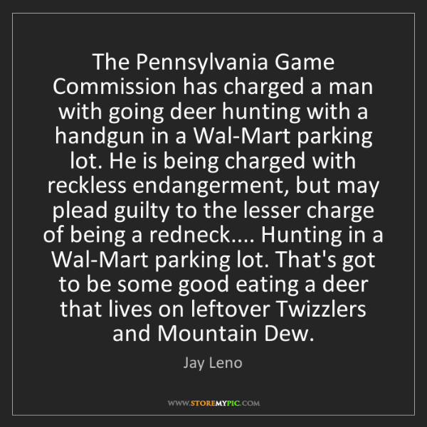Jay Leno: The Pennsylvania Game Commission has charged a man with...