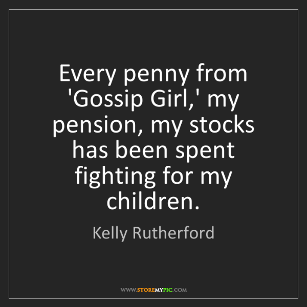 Kelly Rutherford: Every penny from 'Gossip Girl,' my pension, my stocks...