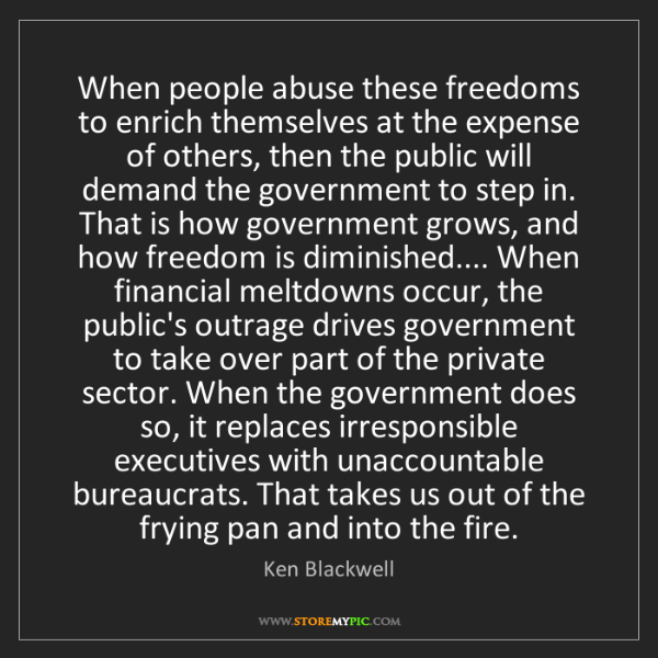 Ken Blackwell: When people abuse these freedoms to enrich themselves...