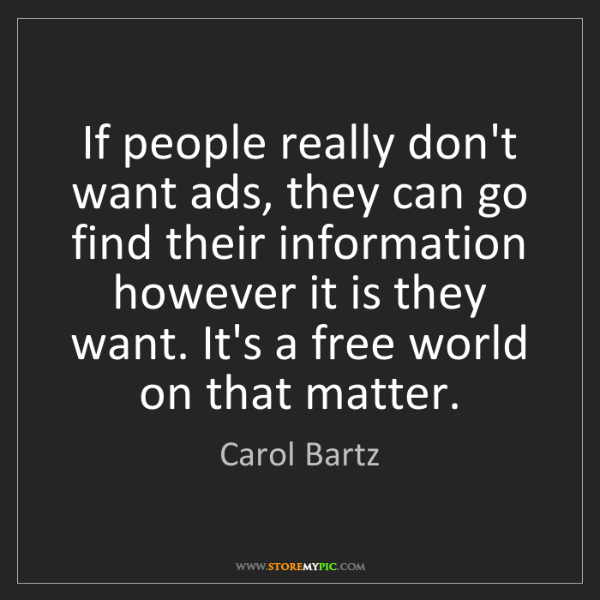 Carol Bartz: If people really don't want ads, they can go find their...