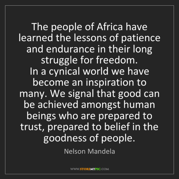 Nelson Mandela: The people of Africa have learned the lessons of patience...