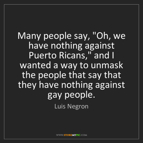 "Luis Negron: Many people say, ""Oh, we have nothing against Puerto..."