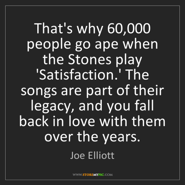 Joe Elliott: That's why 60,000 people go ape when the Stones play...