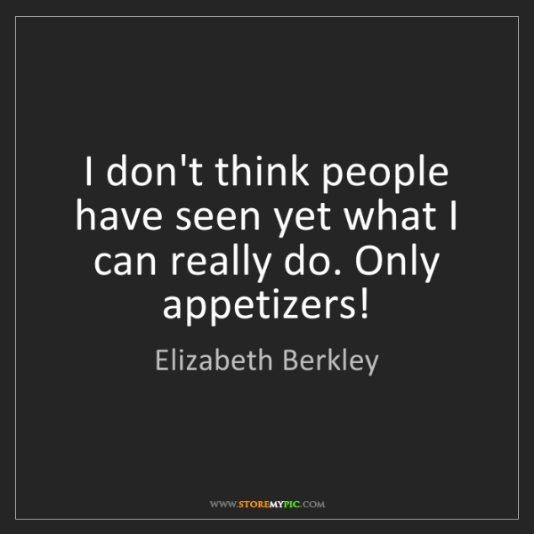 Elizabeth Berkley: I don't think people have seen yet what I can really...