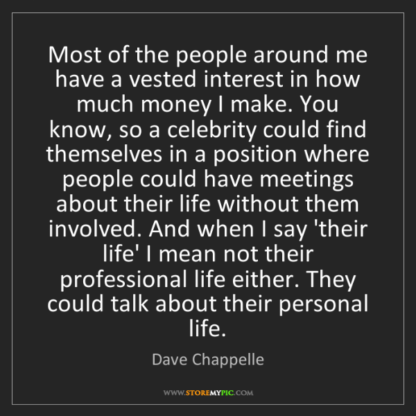 Dave Chappelle: Most of the people around me have a vested interest in...