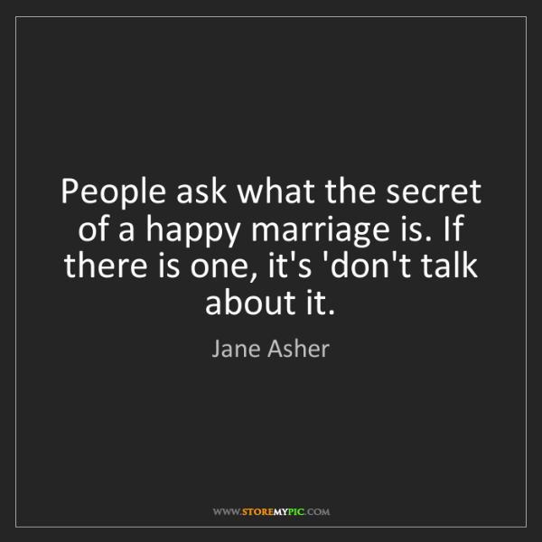 Jane Asher: People ask what the secret of a happy marriage is. If...