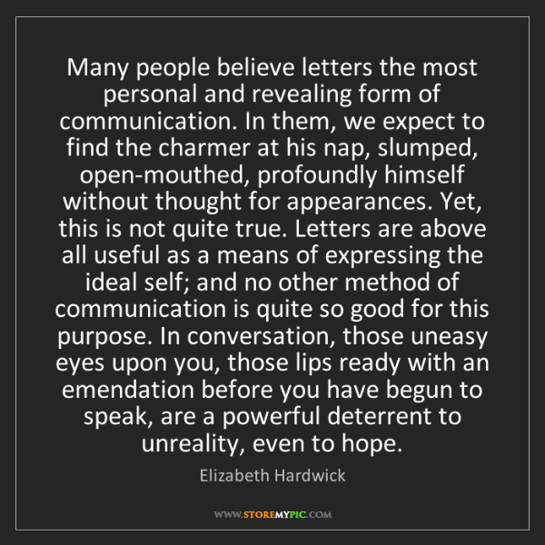 Elizabeth Hardwick: Many people believe letters the most personal and revealing...