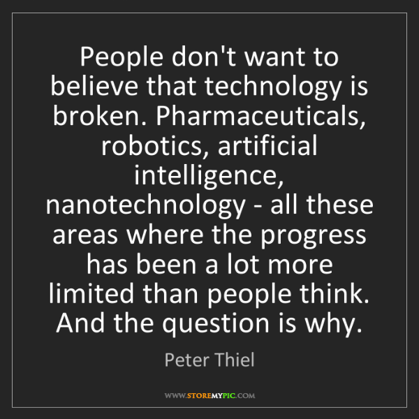 Peter Thiel: People don't want to believe that technology is broken....
