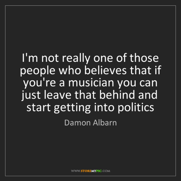 Damon Albarn: I'm not really one of those people who believes that...