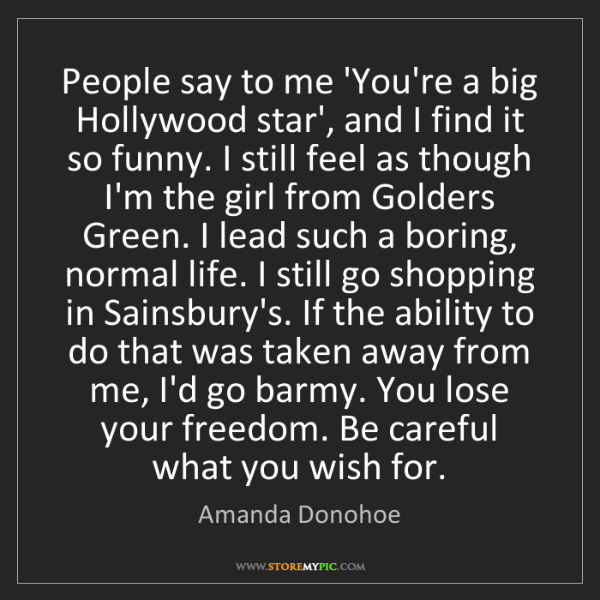 Amanda Donohoe: People say to me 'You're a big Hollywood star', and I...