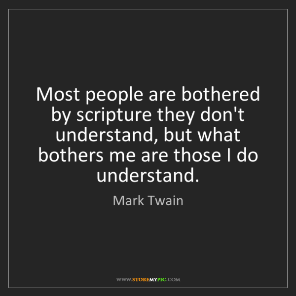 Mark Twain: Most people are bothered by scripture they don't understand,...