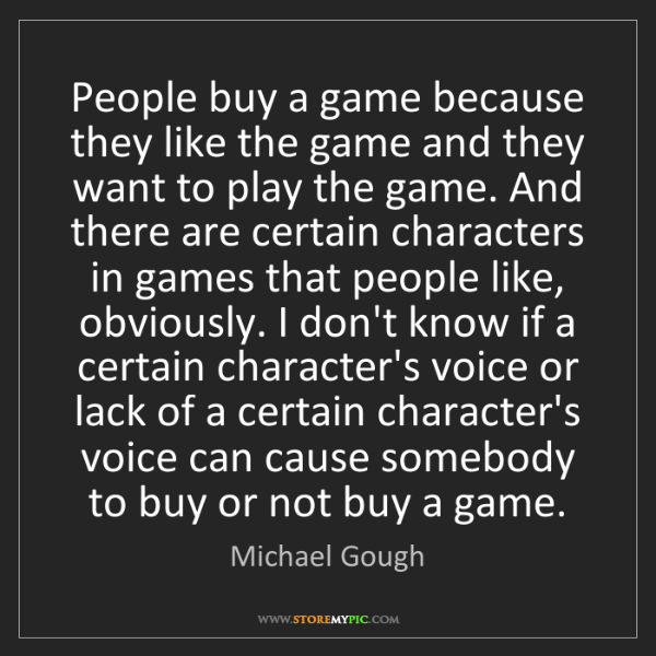 Michael Gough: People buy a game because they like the game and they...