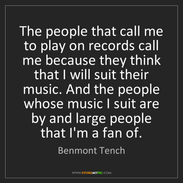 Benmont Tench: The people that call me to play on records call me because...