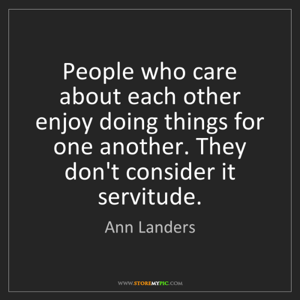 Ann Landers: People who care about each other enjoy doing things for...