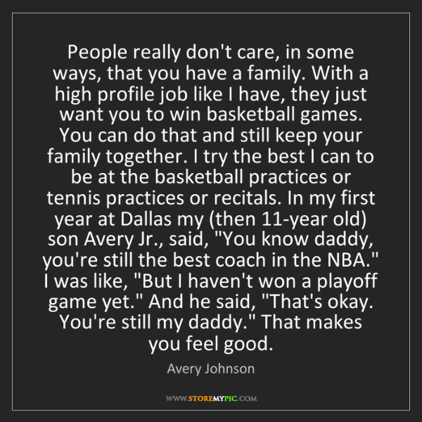 Avery Johnson: People really don't care, in some ways, that you have...