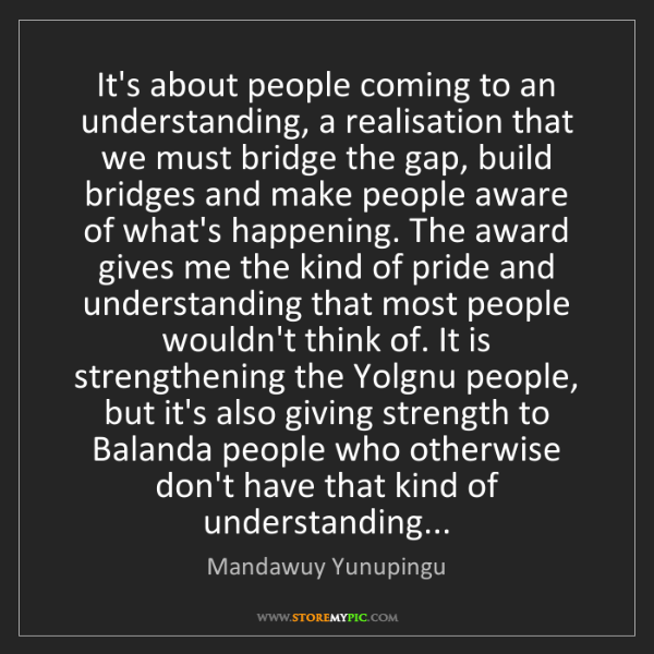 Mandawuy Yunupingu: It's about people coming to an understanding, a realisation...
