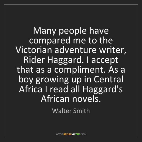 Walter Smith: Many people have compared me to the Victorian adventure...