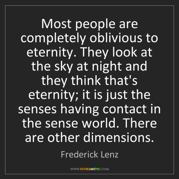 Frederick Lenz: Most people are completely oblivious to eternity. They...