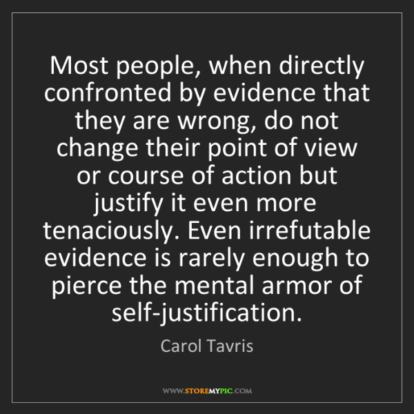Carol Tavris: Most people, when directly confronted by evidence that...