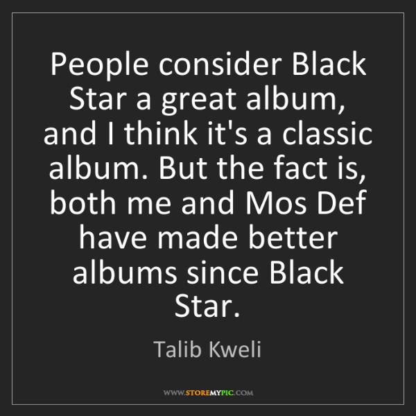 Talib Kweli: People consider Black Star a great album, and I think...