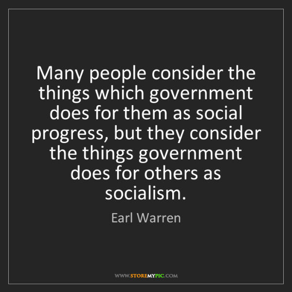 Earl Warren: Many people consider the things which government does...