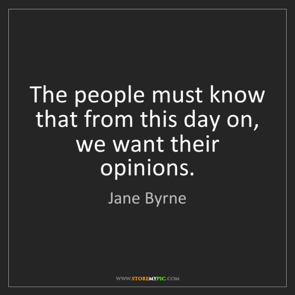 Jane Byrne: The people must know that from this day on, we want their...