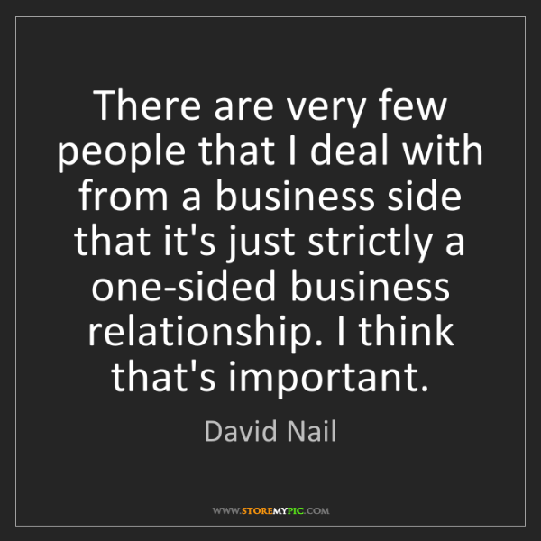 David Nail: There are very few people that I deal with from a business...