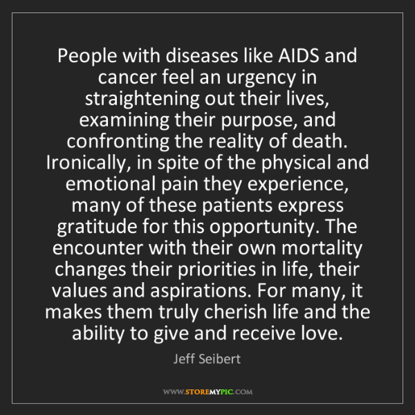 Jeff Seibert: People with diseases like AIDS and cancer feel an urgency...