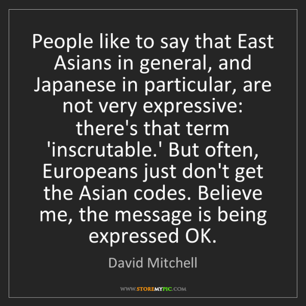 David Mitchell: People like to say that East Asians in general, and Japanese...