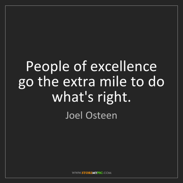 Joel Osteen: People of excellence go the extra mile to do what's right.