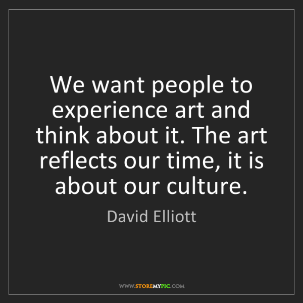 David Elliott: We want people to experience art and think about it....