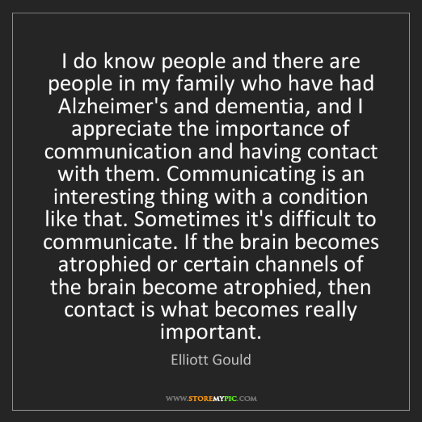 Elliott Gould: I do know people and there are people in my family who...