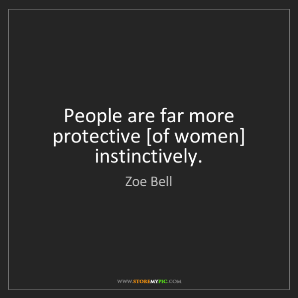Zoe Bell: People are far more protective [of women] instinctively.